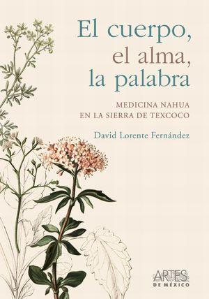 El cuerpo, el alma, la palabra. Medicina Nahua en la Sierra de Texcoco / pd.