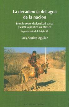 DECADENCIA DEL AGUA DE LA NACION, LA. ESTUDIO SOBRE DESIGUALDAD SOCIAL Y CAMBIO POLITICO EN MEXICO