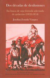 DOS DECADAS DE DESILUCIONES. EN BUSCA DE UNA FORMULA ADECUADA DE GOBIERNO (1832-1854)