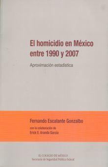 HOMICIDIO EN MEXICO ENTRE 1990 Y 2007, EL. APROXIMACION ESTADISTICA