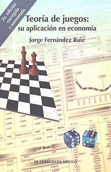 TEORIA DE JUEGOS SU APLICACION EN ECONOMIA / 2 ED.