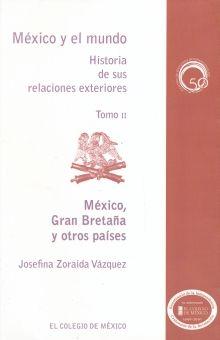 MEXICO GRAN BRETAÑA Y OTROS PAISES / MEXICO Y EL MUNDO HISTORIA DE SUS RELACIONES EXTERIORES / TOMO II