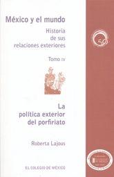 POLITICA EXTERIOR DEL PORFIRIATO, LA / MEXICO Y EL MUNDO HISTORIA DE SUS RELACIONES EXTERIORES / TOMO IV