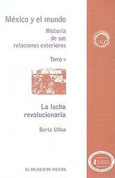 LUCHA REVOLUCIONARIA, LA / MEXICO Y EL MUNDO HISTORIA DE SUS RELACIONES EXTERIORES / TOMO V