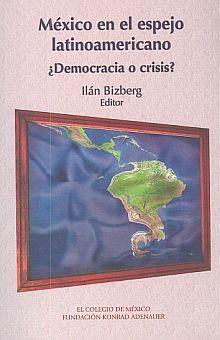 MEXICO EN EL ESPEJO LATINOAMERICANO. DEMOCRACIA O CRISIS