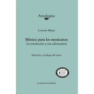 MEXICO PARA LOS MEXICANOS. LA REVOLUCION Y SUS ADVERSARIOS