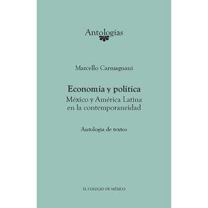 ECONOMIA Y POLITICA. MEXICO Y AMERICA LATINA EN LA CONTEMPORANEIDAD ANTOLOGIA DE TEXTOS