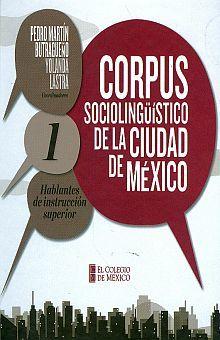 CORPUS SOCIOLINGUISTICO DE LA CIUDAD DE MEXICO / VOL. 1 HABLANTES DE INSTRUCCION SUPERIOR / PD. (INCLUYE CD)