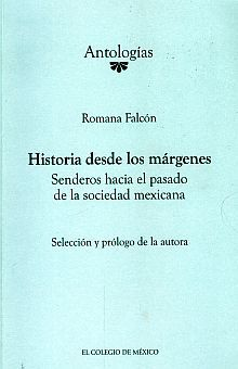 HISTORIA DESDE LOS MARGENES. SENDEROS HACIA EL PASADO DE LA SOCIEDAD MEXICANA