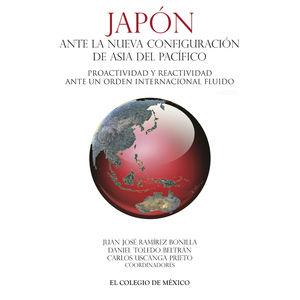 Japón ante la nueva configuración de Asia del Pacífico. Proactividad y reactividad ante un orden internacional fluido
