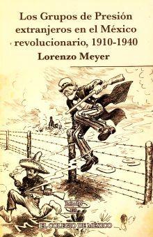 GRUPOS DE PRESION EXTRANJEROS EN EL MEXICO REVOLUCIONARIO, LOS. 1910 - 1940