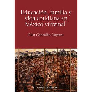 EDUCACION FAMILIA Y VIDA COTIDINA EN MEXICO VIRREINAL (INCLUYE CD)