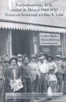 TRABAJADORES DE LA CIUDAD DE MEXICO 1860 - 1950, LOS