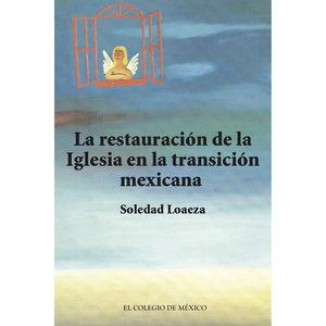RESTAURACION DE LA IGLESIA CATOLICA EN LA TRANSICION MEXICANA, LA