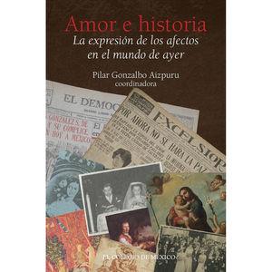 AMOR E HISTORIA. LA EXPRESION DE LOS AFECTOS EN EL MUNDO DE AYER