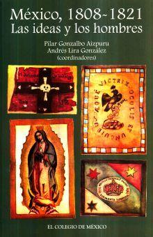 MEXICO 1808 - 1821. LAS IDEAS Y LOS HOMBRES