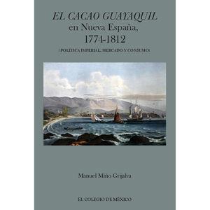 CACAO GUAYAQUIL EN NUEVA ESPAÑA 1774 - 1812, EL. POLITICA IMPERIAL MERCADO Y CONSUMO