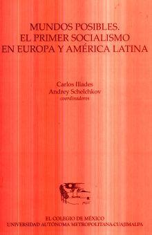 MUNDOS POSIBLES. EL PRIMER SOCIALISMO EN EUROPA Y AMERICA LATINA