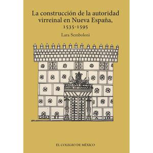 CONSTRUCCION DE LA AUTORIDAD VIRREINAL EN NUEVA ESPAÑA 1535 - 1595
