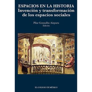 ESPACIOS EN LA HISTORIA. INVENCION Y TRANSFORMACION DE LOS ESPACIOS SOCIALES