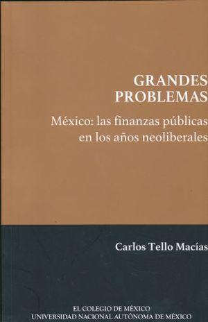 GRANDES PROBLEMAS. MEXICO LAS FINANZAS PUBLICAS EN LOS AÑOS NEOLIBERALES