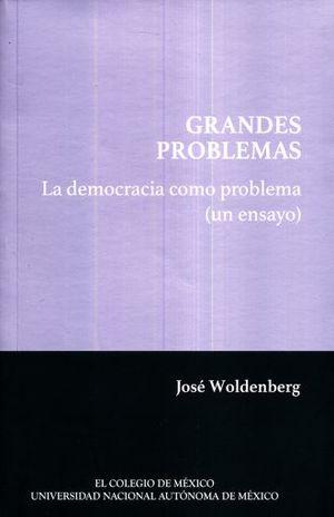 GRANDES PROBLEMAS. LA DEMOCRACIA COMO UN PROBLEMA