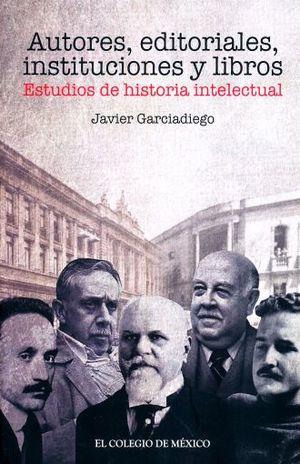 AUTORES EDITORES INSTITUCIONES Y LIBROS. ESTUDIO DE HISTORIA INTELECTUAL