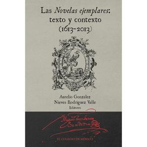 NOVELAS EJEMPLARES, LAS. TEXTO Y CONTEXTO 1613 - 2013