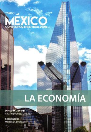 MEXICO CONTEMPORANEO 1808 - 2014 / TOMO I. LA ECONOMIA