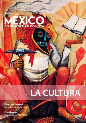 MEXICO CONTEMPORANEO 1808 - 2014 / TOMO IV. LA CULTURA