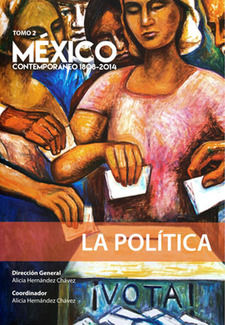 MEXICO CONTEMPORANEO 1808 - 2014 / TOMO II. LA POLITICA