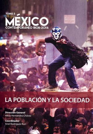 MEXICO CONTEMPORANEO 1808 - 2014 / TOMO III. LA POBLACION Y LA SOCIEDAD