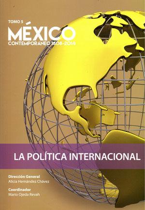 MEXICO CONTEMPORANEO 1808 - 2014 / TOMO V. LA POLITICA INTERNACIONAL