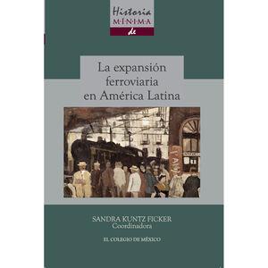HISTORIA MINIMA DE LA EXPANSION FERROVIARIA EN AMERICA LATINA
