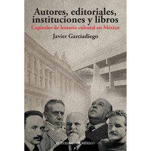 AUTORES EDITORIALES INSTITUCIONES Y LIBROS. CAPITULOS DE HISTORIA CULTURAL EN MEXICO