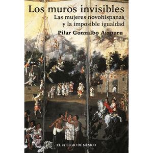MUROS INVISIBLES, LOS. LAS MUJERES NOVOHISPANAS Y LA IMPOSIBLE IGUALDAD