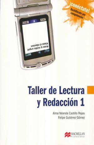 TALLER DE LECTURA Y REDACCION 1. BACHILLERATO CONECTATE POR COMPETENCIAS / 3 ED.