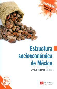 ESTRUCTURA SOCIOECONOMICA DE MEXICO. BACHILLERATO CONECTATE POR COMPETENCIAS / 2 ED. (INCLUYE CD)