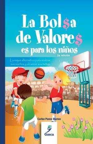 BOLSA DE VALORES ES PARA LOS NIÑOS, LA / 2 ED.
