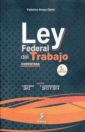 LEY FEDERAL DEL TRABAJO. COMENTADA / 3 ED.