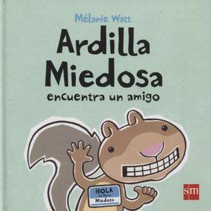 ARDILLA MIEDOSA ENCUENTRA UN AMIGO / PD.