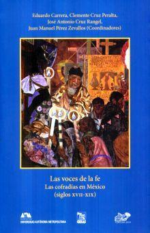 VOCES DE LA FE, LAS. LAS COFRADIAS EN MEXICO SIGLOX XVII - XIX