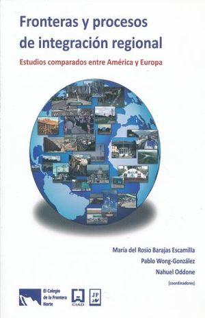 FRONTERAS Y PROCESOS DE INTEGRACION REGIONAL. ESTUDIOS COMPARADOS ENTRE AMERICA Y EUROPA