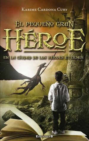 PEQUEÑO GRAN HEROE, EL. EN LA CUIDAD DE LOS HEROES ETERNOS