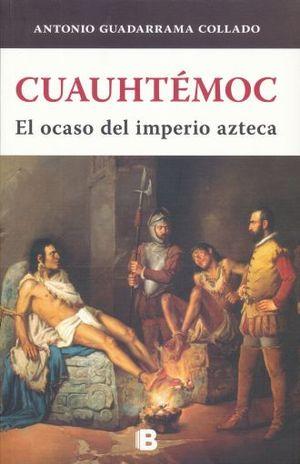 CUAUHTEMOC. EL OCASO DEL IMPERIO AZTECA / SERIE GRANDES TLATOANIS DEL IMPERIO