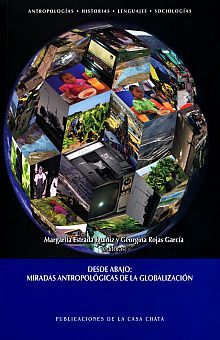 DESDE ABAJO. MIRADAS ANTROPOLOGICAS DE LA GLOBALIZACION