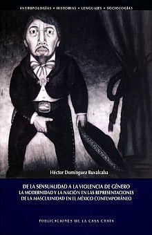 DE LA SENSUALIDAD A LA VIOLENCIA DE GENERO. LA MODERNIDAD Y LA NACION EN LAS REPRESENTACIONES DE LA MASCULINIDAD EN EL MEXICO