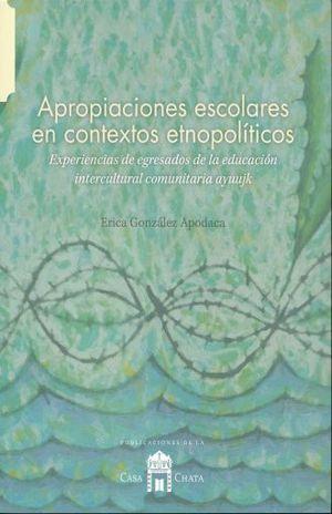 APROPIACIONES ESCOLARES EN CONTEXTOS ETNOPOLITICOS. EXPERIENCIAS DE EGRESADOS DE LA EDUCACION INTERCULTURAL COMUNITARIA AYUUJK