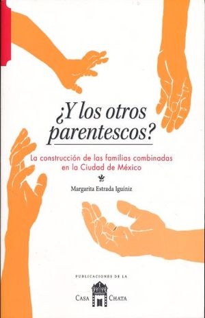Y LOS OTROS PARENTESCOS. LA CONSTRUCCION DE LAS FAMILIAS COMBINADAS EN LA CIUDAD DE MEXICO