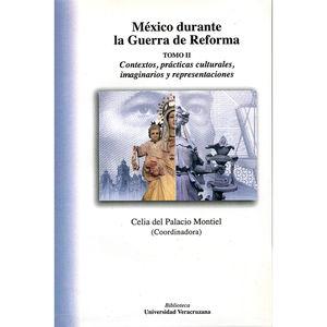 MEXICO DURANTE LA REFORMA / TOMO II. CONTEXTOS PRACTICAS CULTURALES IMAGINARIOS Y REPRESENTACIONES